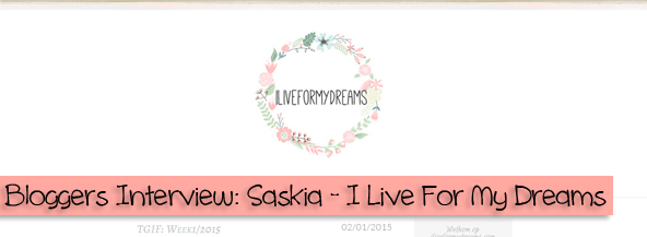 Bloggers Interview Saskia  I Live For My Dreams