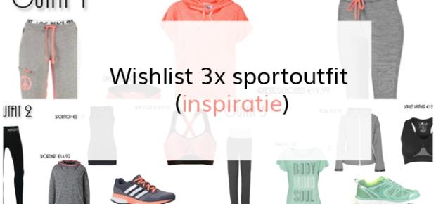 Wishlist 3x sportoutfit (inspiratie)